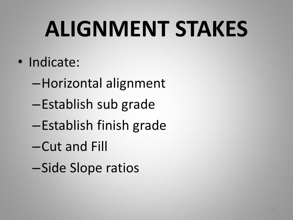 ALIGNMENT STAKES Indicate: Horizontal alignment Establish sub grade