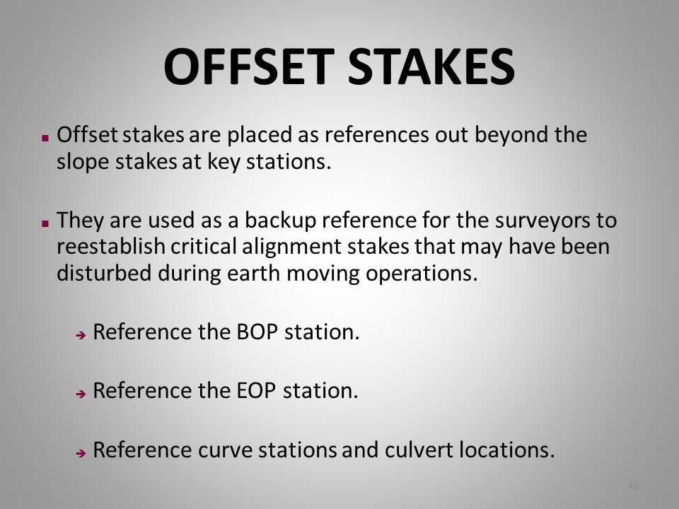 OFFSET STAKES Offset stakes are placed as references out beyond the slope stakes at key stations.