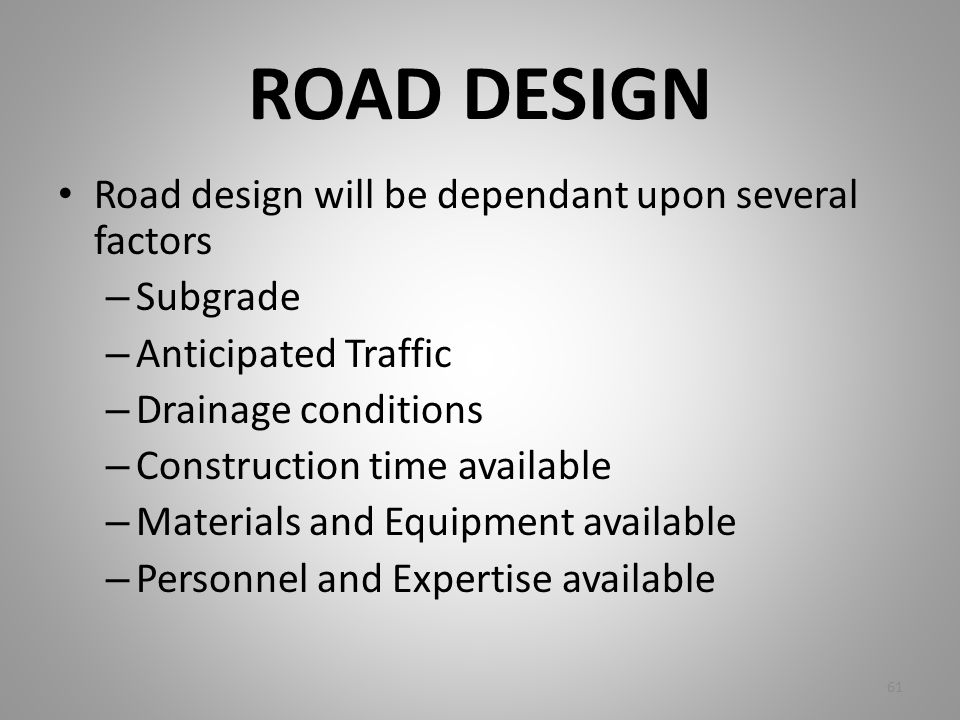 ROAD DESIGN Road design will be dependant upon several factors