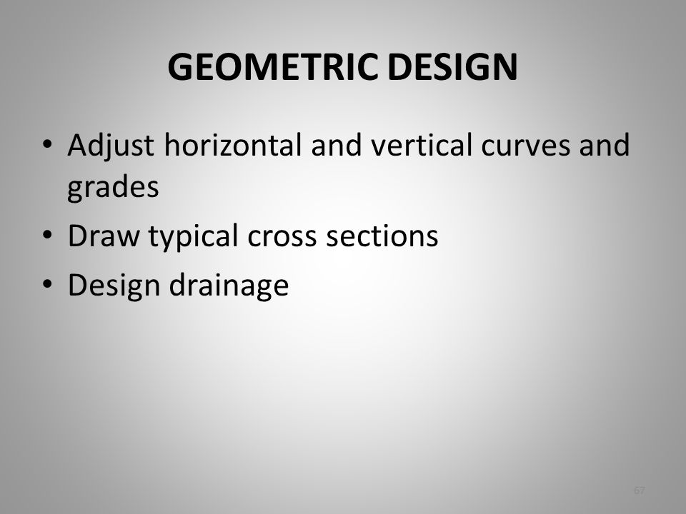GEOMETRIC DESIGN Adjust horizontal and vertical curves and grades