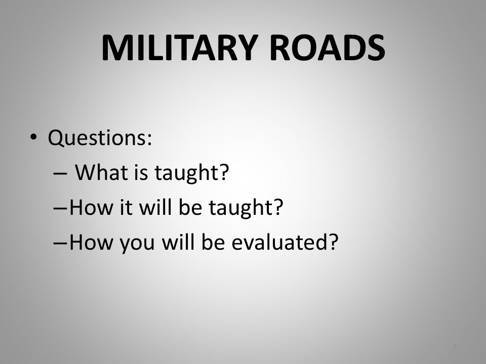 MILITARY ROADS Questions: What is taught How it will be taught
