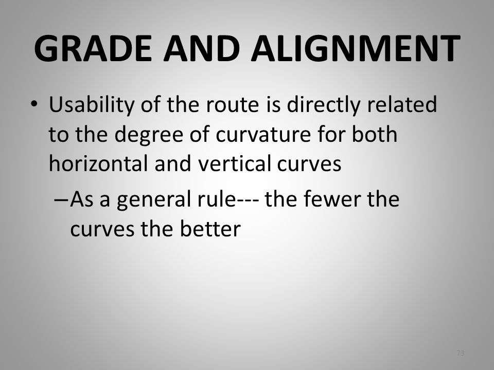 GRADE AND ALIGNMENT Usability of the route is directly related to the degree of curvature for both horizontal and vertical curves.