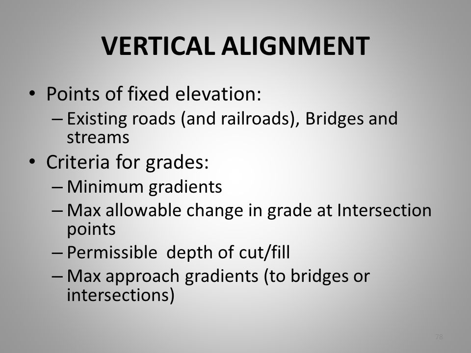 VERTICAL ALIGNMENT Points of fixed elevation: Criteria for grades: