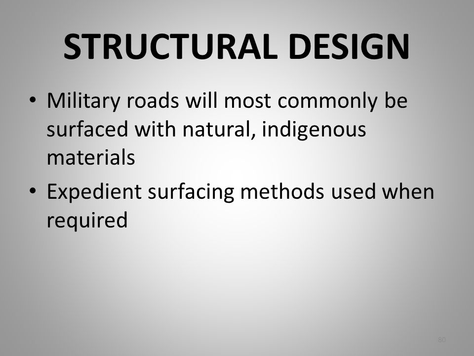 STRUCTURAL DESIGN Military roads will most commonly be surfaced with natural, indigenous materials.