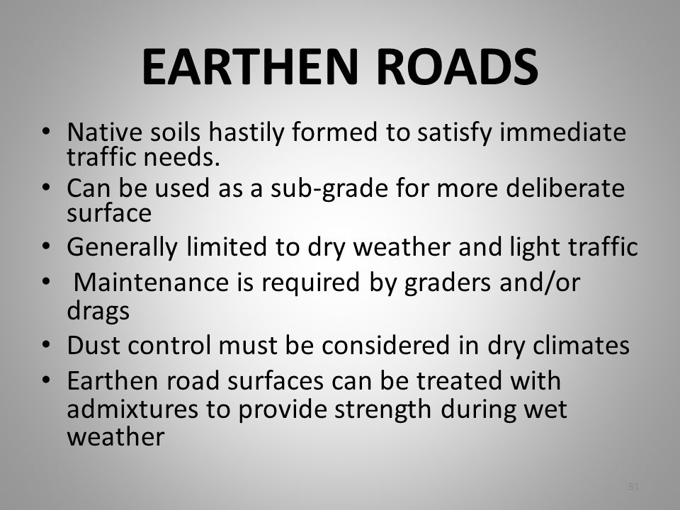 EARTHEN ROADS Native soils hastily formed to satisfy immediate traffic needs. Can be used as a sub-grade for more deliberate surface.