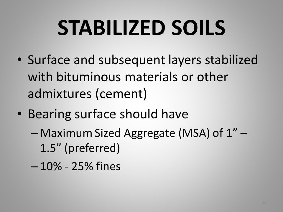 STABILIZED SOILS Surface and subsequent layers stabilized with bituminous materials or other admixtures (cement)