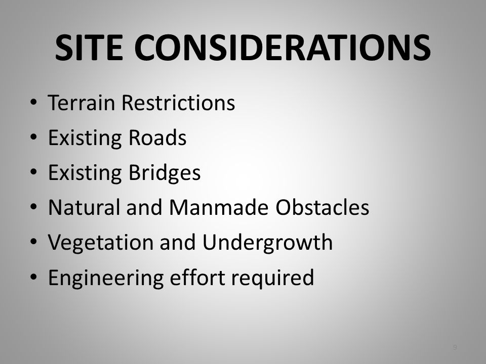 SITE CONSIDERATIONS Terrain Restrictions Existing Roads
