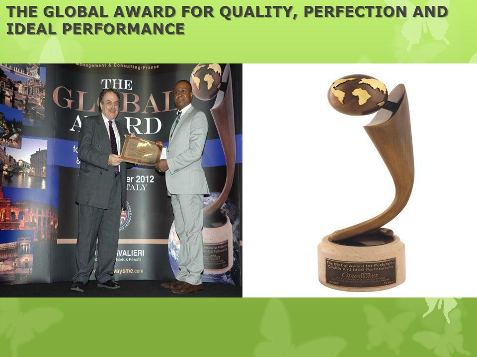 THE GLOBAL AWARD FOR QUALITY, PERFECTION AND IDEAL PERFORMANCE