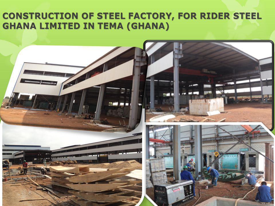 CONSTRUCTION OF STEEL FACTORY, FOR RIDER STEEL GHANA LIMITED IN TEMA (GHANA)