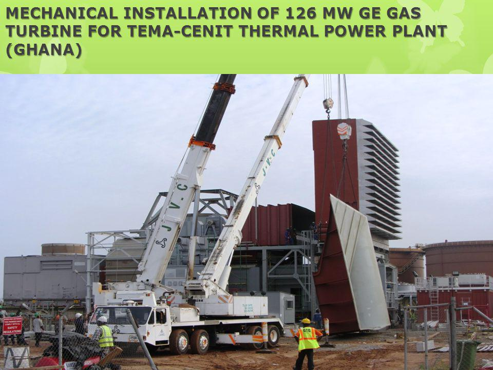 MECHANICAL INSTALLATION OF 126 MW GE GAS TURBINE FOR TEMA-CENIT THERMAL POWER PLANT (GHANA)