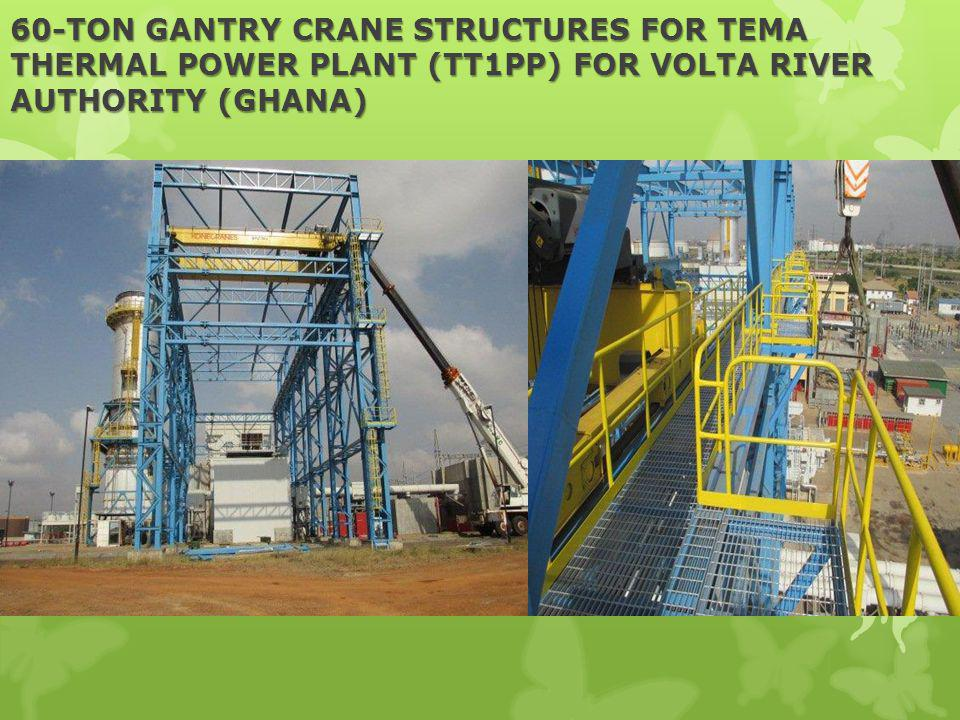 60-TON GANTRY CRANE STRUCTURES FOR TEMA THERMAL POWER PLANT (TT1PP) FOR VOLTA RIVER AUTHORITY (GHANA)