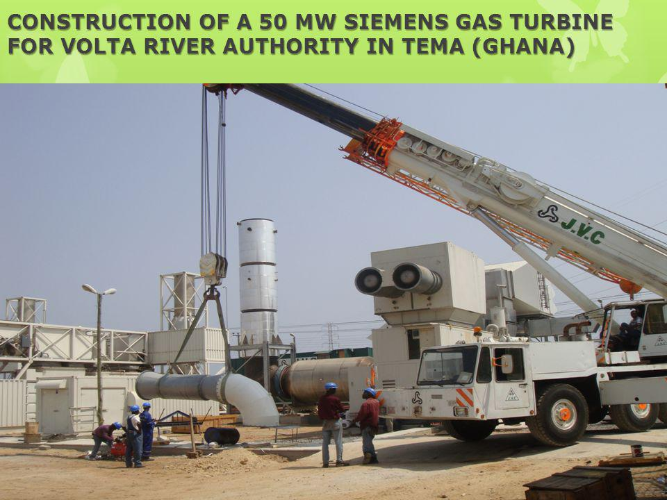CONSTRUCTION OF A 50 MW SIEMENS GAS TURBINE FOR VOLTA RIVER AUTHORITY IN TEMA (GHANA)