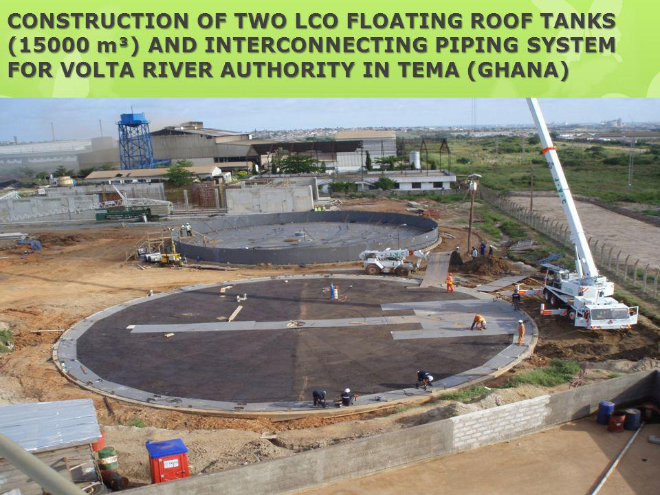 CONSTRUCTION OF TWO LCO FLOATING ROOF TANKS (15000 m³) AND INTERCONNECTING PIPING SYSTEM FOR VOLTA RIVER AUTHORITY IN TEMA (GHANA)
