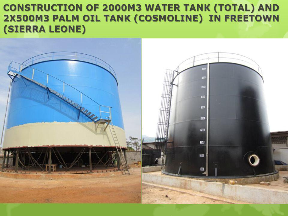 CONSTRUCTION OF 2000M3 WATER TANK (TOTAL) AND 2X500M3 PALM OIL TANK (COSMOLINE) IN FREETOWN (SIERRA LEONE)