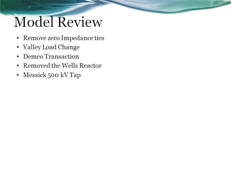 Model Review Remove zero Impedance ties Valley Load Change