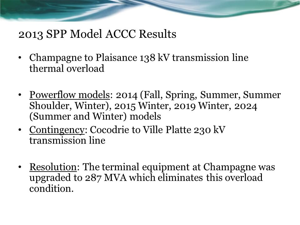 2013 SPP Model ACCC Results Champagne to Plaisance 138 kV transmission line thermal overload.