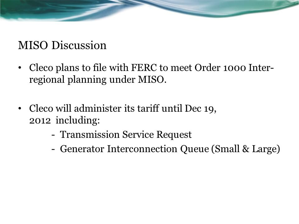 MISO Discussion Cleco plans to file with FERC to meet Order 1000 Inter-regional planning under MISO.