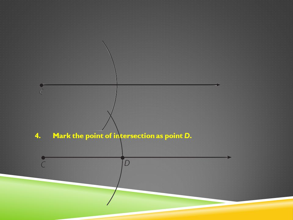 Mark the point of intersection as point D.