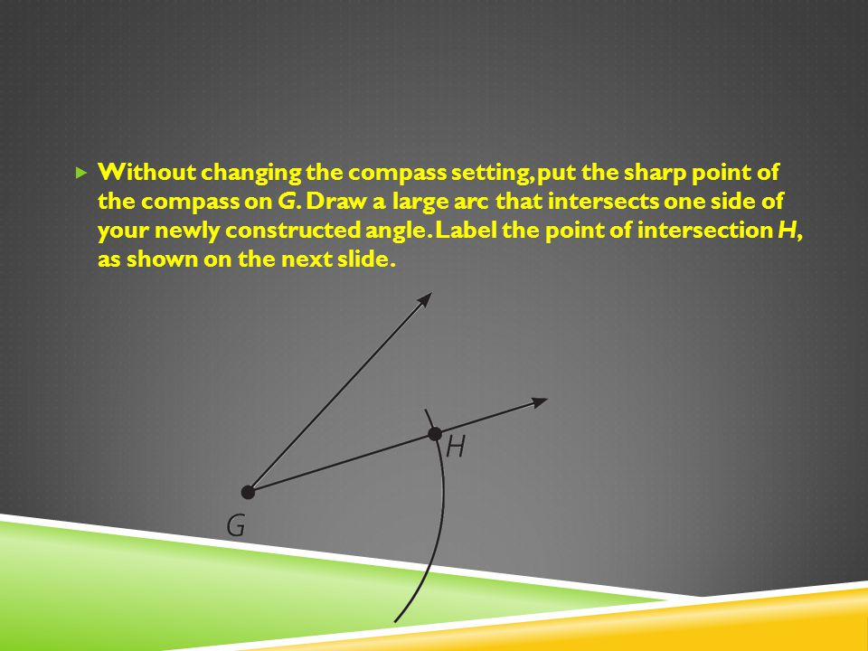Without changing the compass setting, put the sharp point of the compass on G.