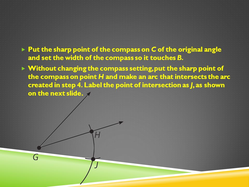 Put the sharp point of the compass on C of the original angle and set the width of the compass so it touches B.