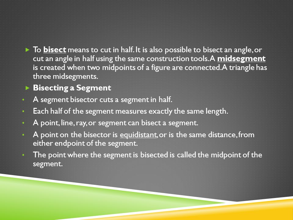 To bisect means to cut in half