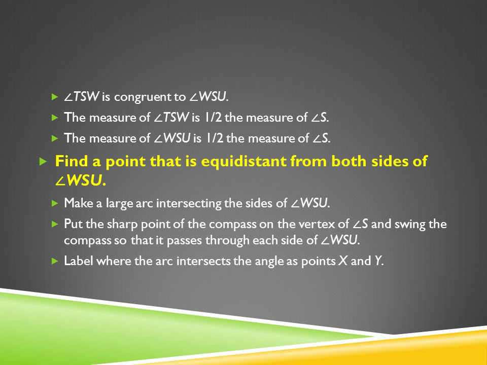 Find a point that is equidistant from both sides of ∠WSU.