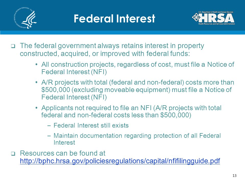 Federal Interest The federal government always retains interest in property constructed, acquired, or improved with federal funds: