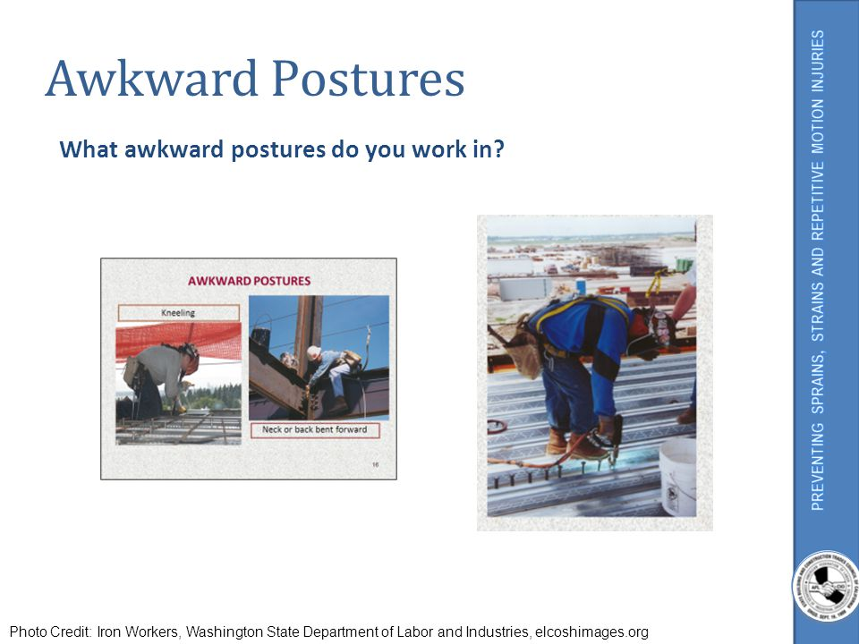 Awkward Postures What awkward postures do you work in