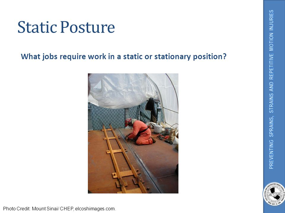 Static Posture What jobs require work in a static or stationary position Ask the class: What jobs require work in a static or stationary position