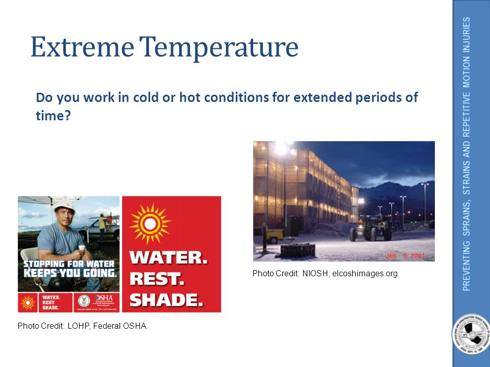Extreme Temperature Do you work in cold or hot conditions for extended periods of time