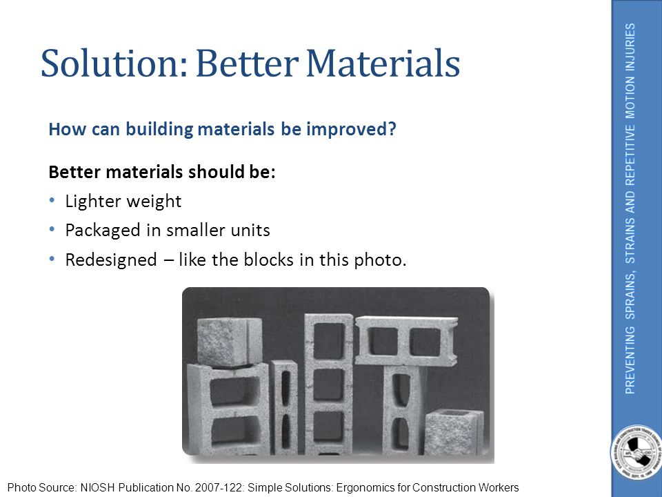 Solution: Better Materials