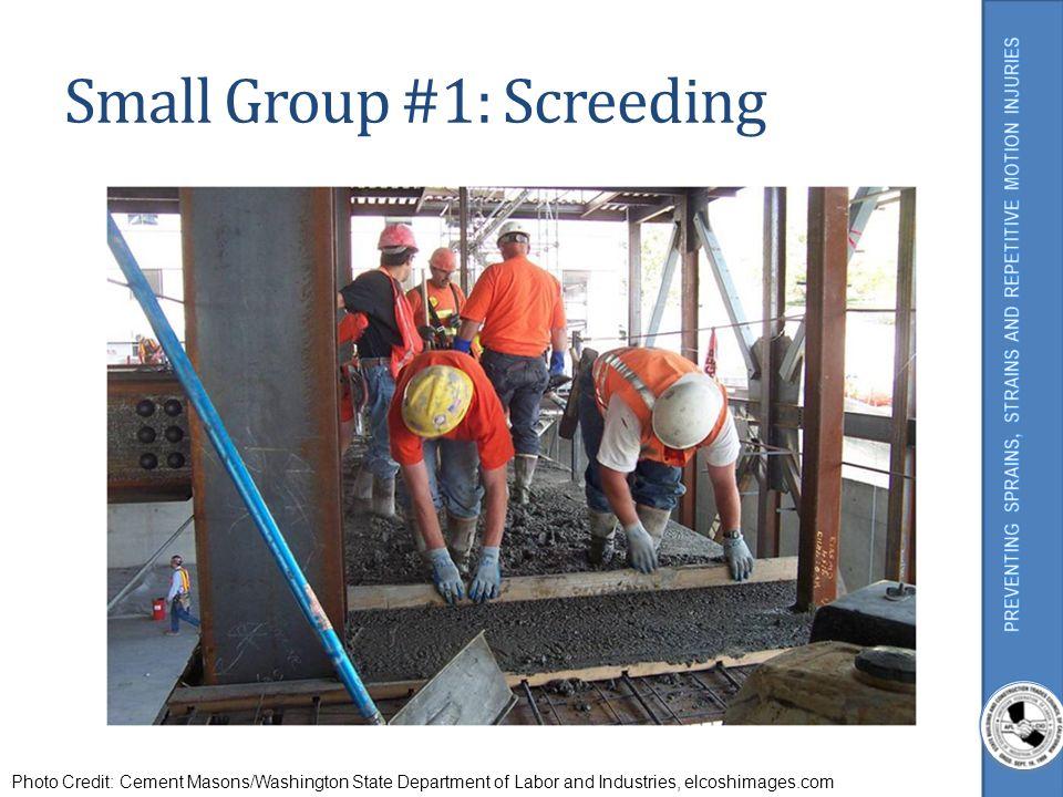 Small Group #1: Screeding