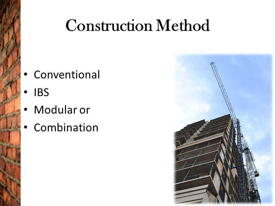 Construction Method Conventional IBS Modular or Combination