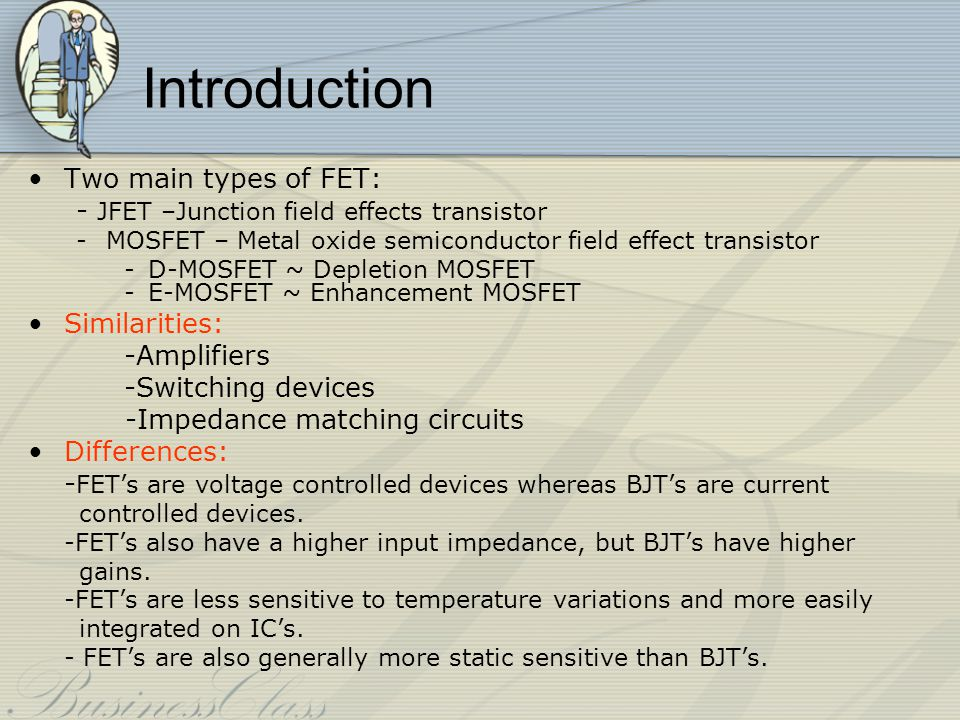 Introduction Two main types of FET: