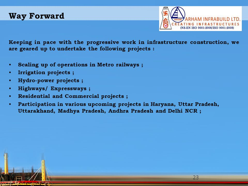Way Forward Keeping in pace with the progressive work in infrastructure construction, we are geared up to undertake the following projects :