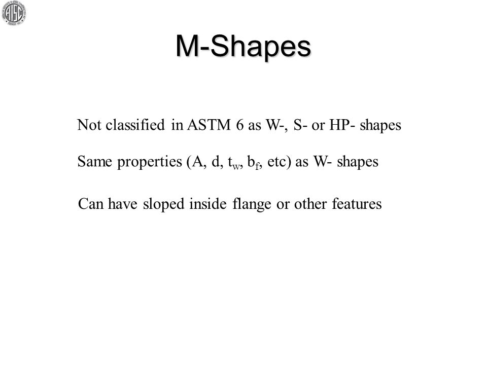 M-Shapes Not classified in ASTM 6 as W-, S- or HP- shapes