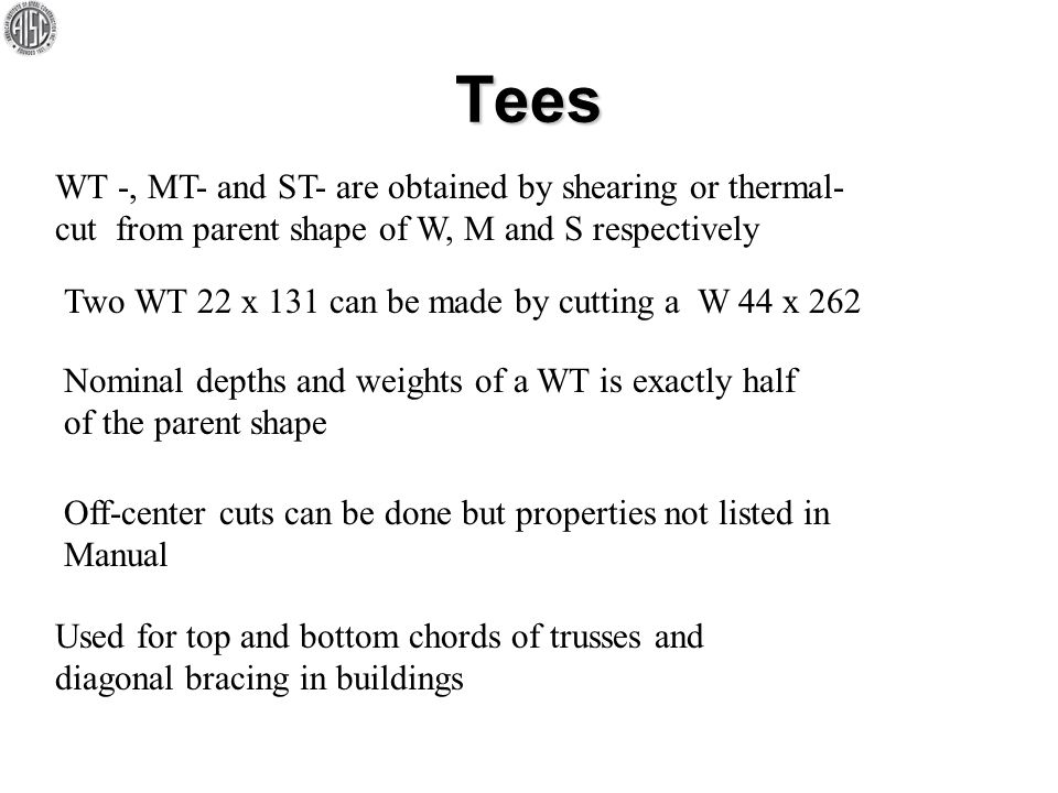 Tees WT -, MT- and ST- are obtained by shearing or thermal-cut from parent shape of W, M and S respectively.