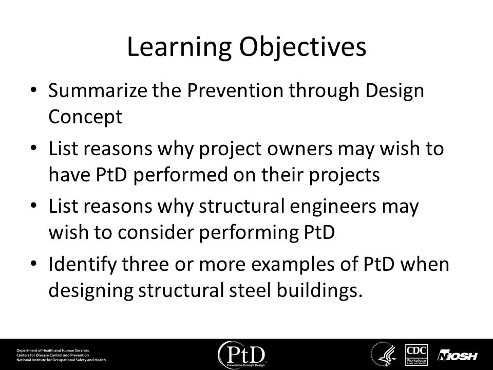 Learning Objectives Summarize the Prevention through Design Concept
