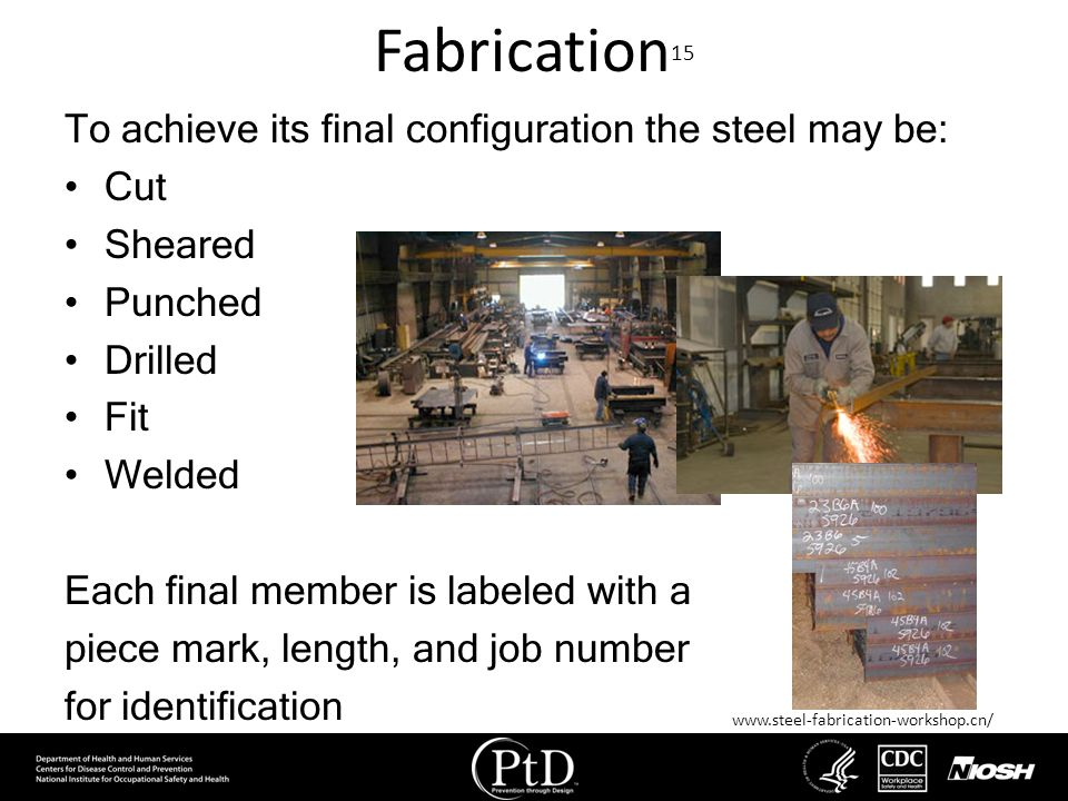 Fabrication15 To achieve its final configuration the steel may be: Cut