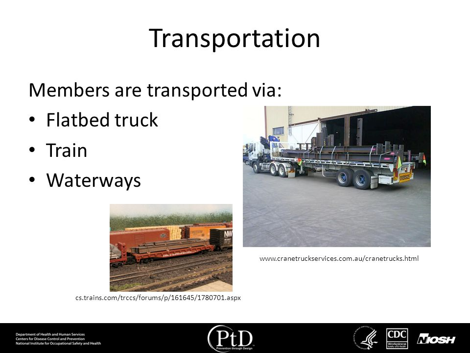 Transportation Members are transported via: Flatbed truck Train