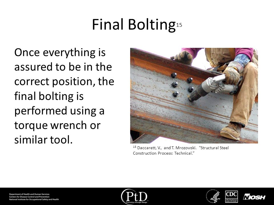 Final Bolting15 Once everything is assured to be in the correct position, the final bolting is performed using a torque wrench or similar tool.