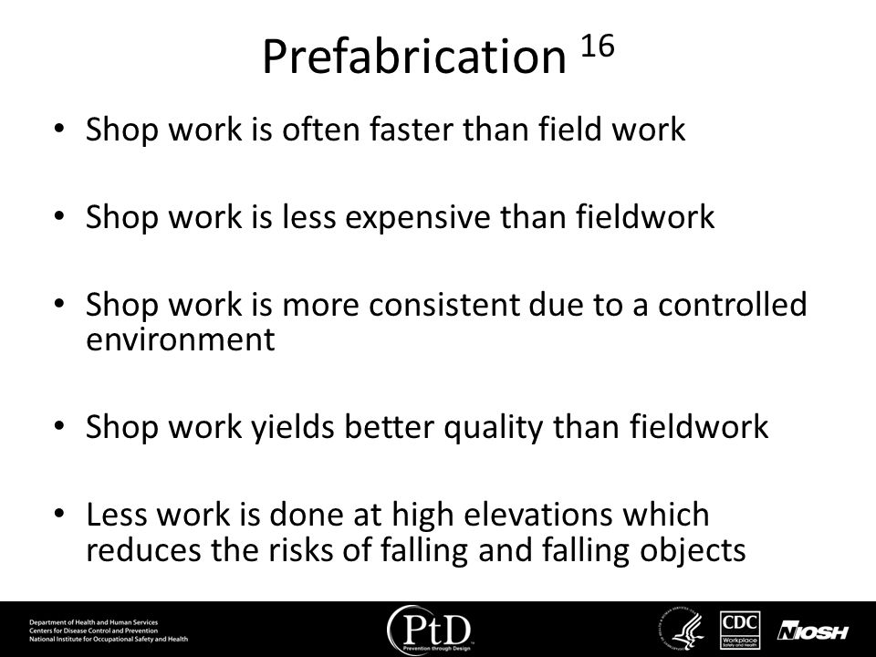 Prefabrication 16 Shop work is often faster than field work