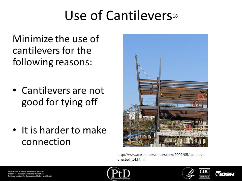 Use of Cantilevers18 Minimize the use of cantilevers for the following reasons: Cantilevers are not good for tying off.