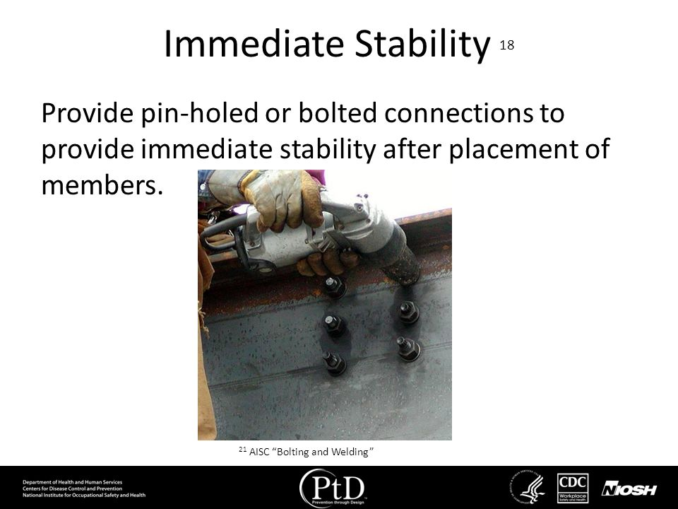 Immediate Stability 18 Provide pin-holed or bolted connections to provide immediate stability after placement of members.