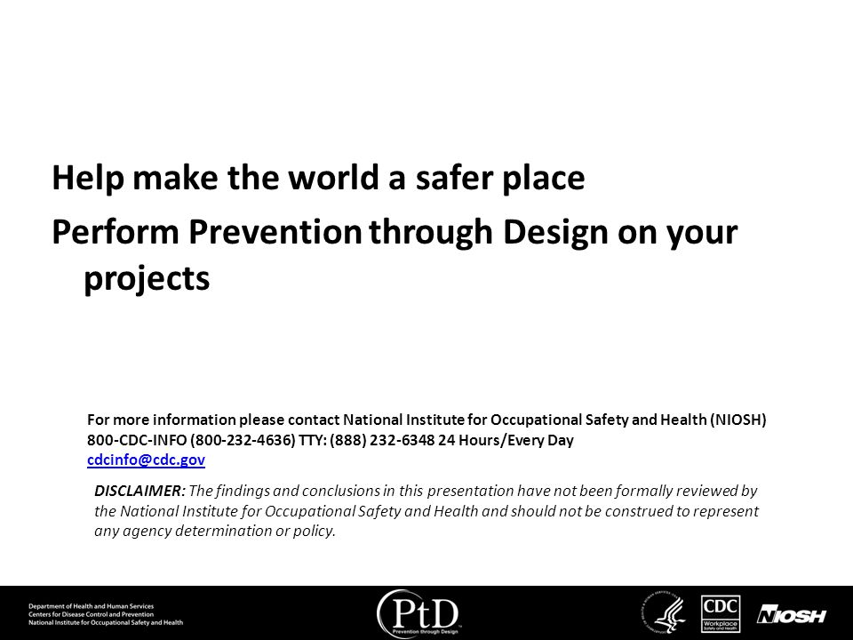 Help make the world a safer place Perform Prevention through Design on your projects