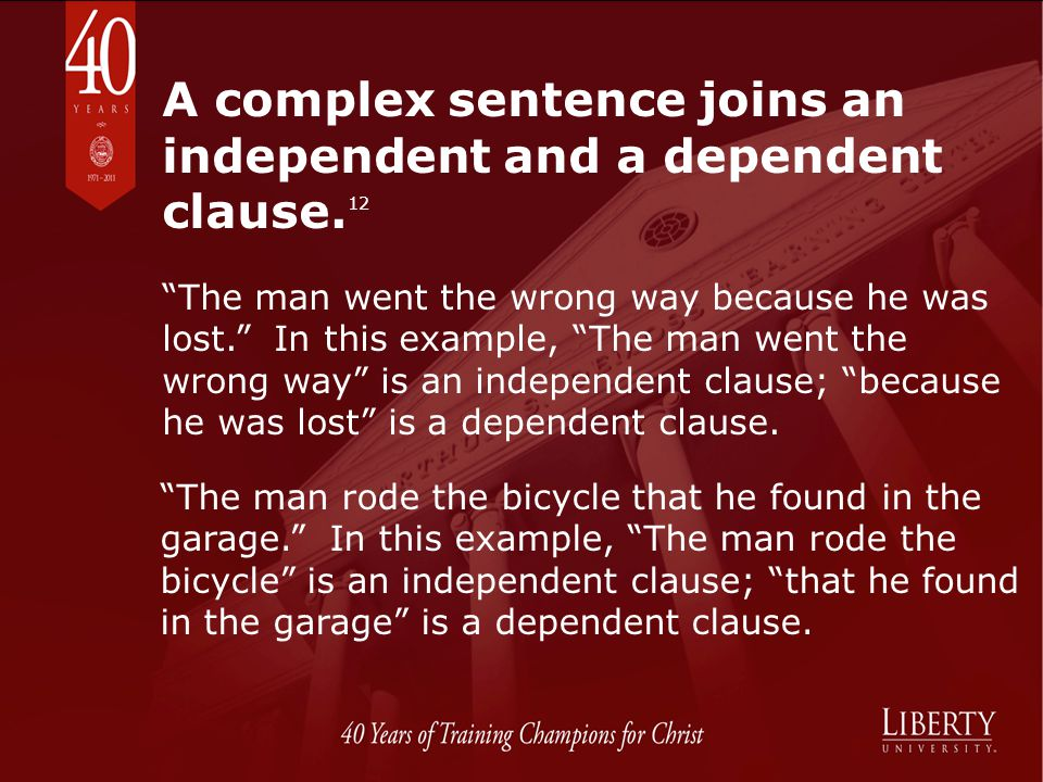 A complex sentence joins an independent and a dependent clause.12