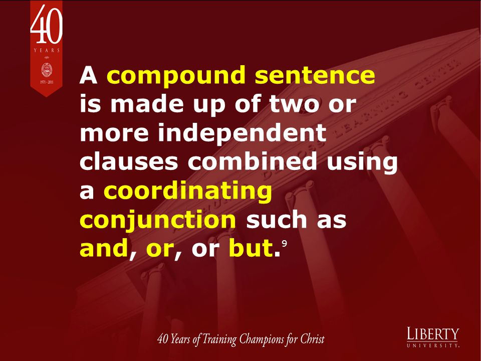 A compound sentence is made up of two or more independent clauses combined using a coordinating conjunction such as and, or, or but.9