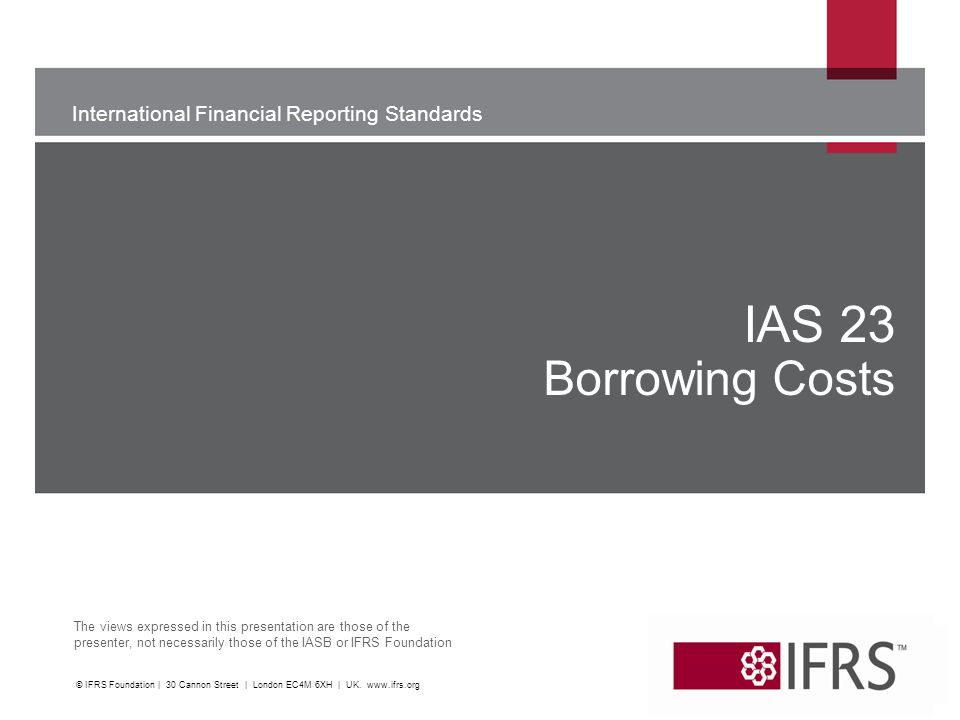 IAS 23 Borrowing Costs WU. © IFRS Foundation | 30 Cannon Street | London EC4M 6XH | UK.