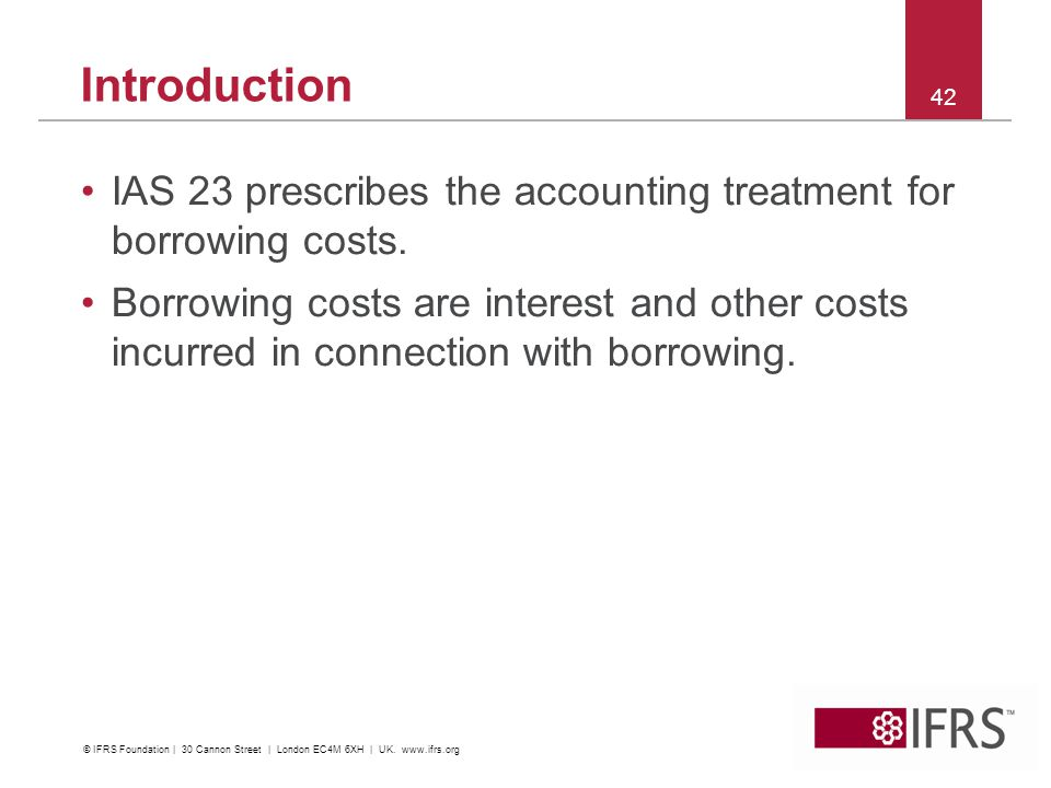 Introduction IAS 23 prescribes the accounting treatment for borrowing costs.