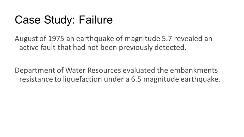 Case Study: Failure August of 1975 an earthquake of magnitude 5.7 revealed an active fault that had not been previously detected.